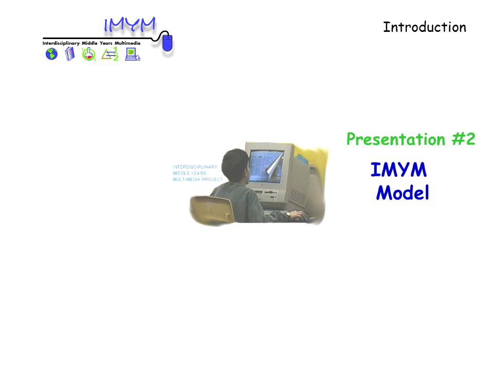 Introduction IMYM Model Presentation #2