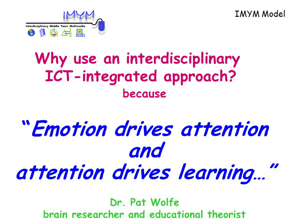 because Emotion drives attention and attention drives learning… Dr.