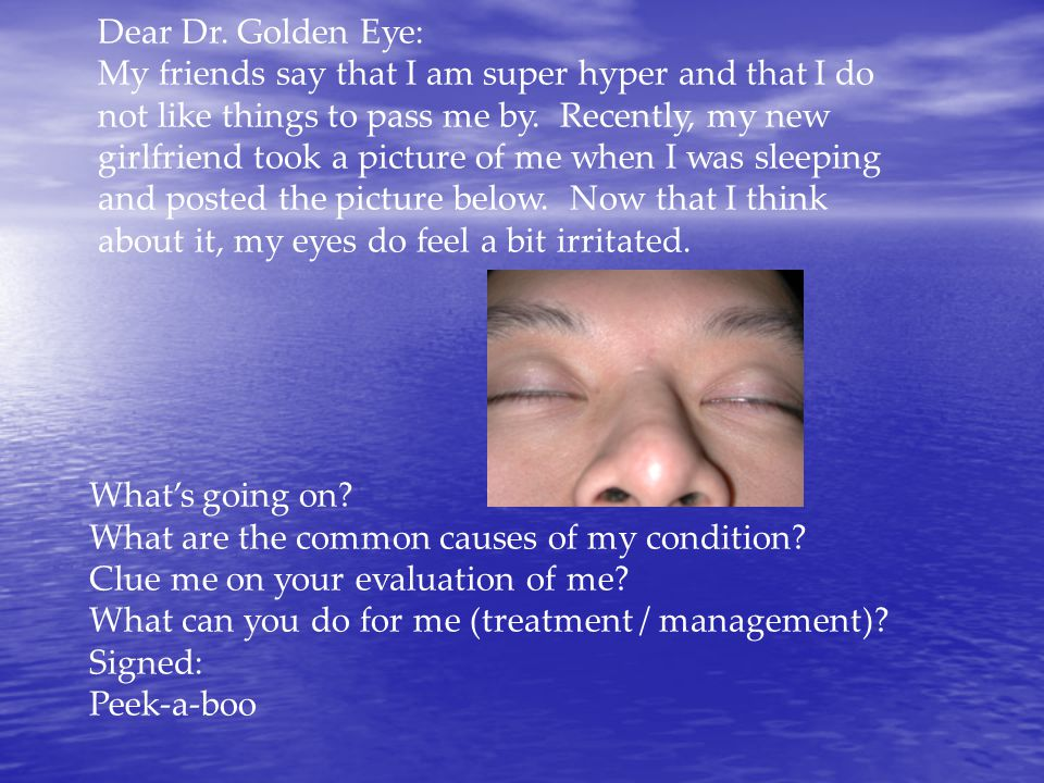 Dear Dr. Golden Eye: My friends say that I am super hyper and that I do not like things to pass me by. Recently, my new girlfriend took a picture of m