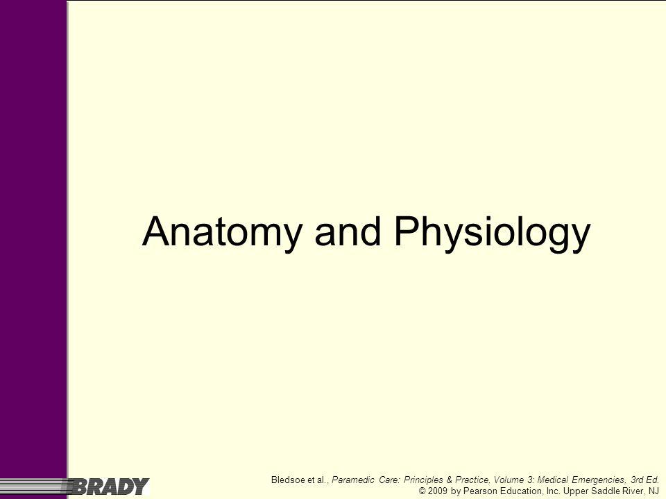 Bledsoe et al., Paramedic Care: Principles & Practice, Volume 3: Medical Emergencies, 3rd Ed. © 2009 by Pearson Education, Inc. Upper Saddle River, NJ