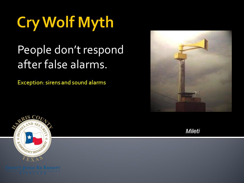 People don't respond after false alarms. Exception: sirens and sound alarms Mileti