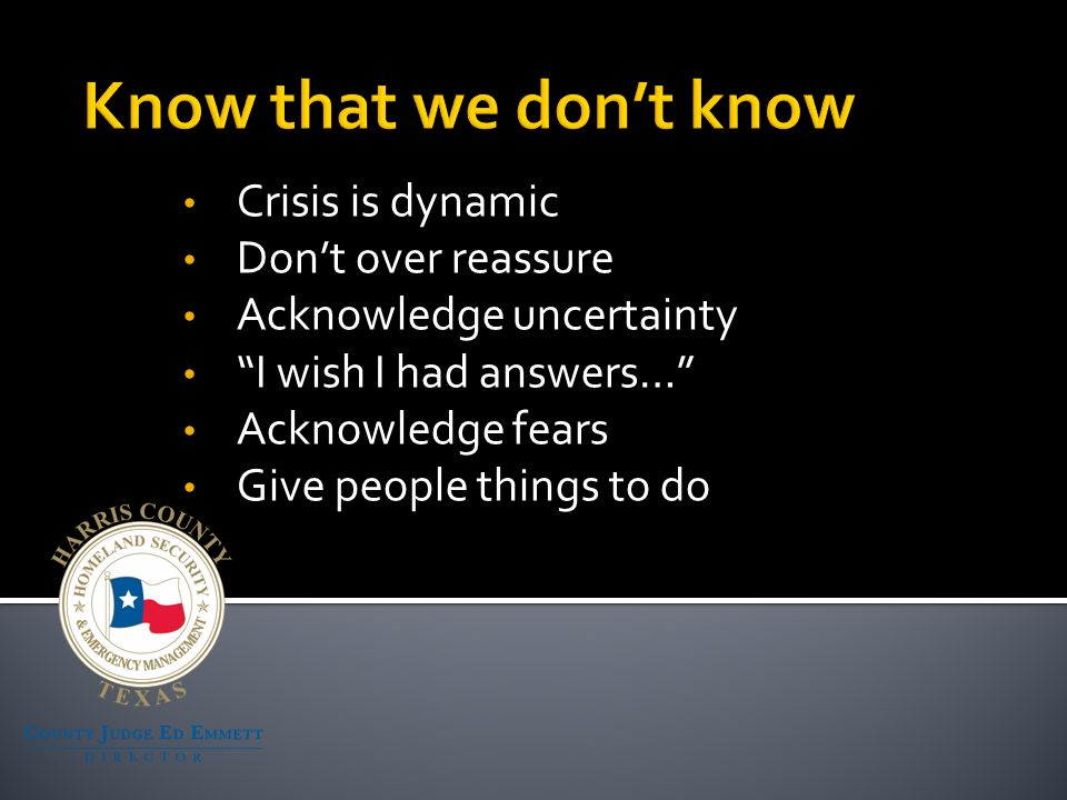 Crisis is dynamic Don't over reassure Acknowledge uncertainty I wish I had answers… Acknowledge fears Give people things to do