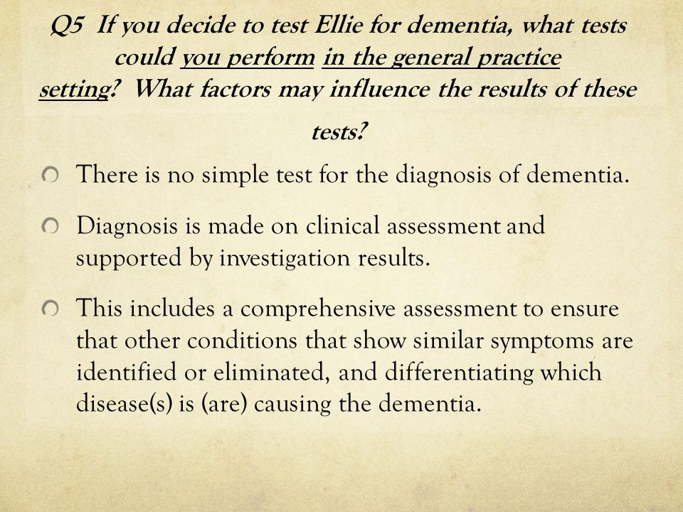 There is no simple test for the diagnosis of dementia.