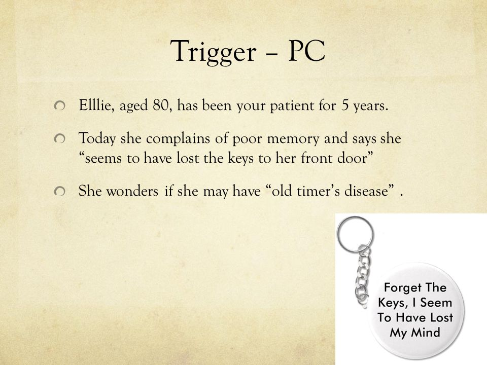 Trigger – PC Elllie, aged 80, has been your patient for 5 years.