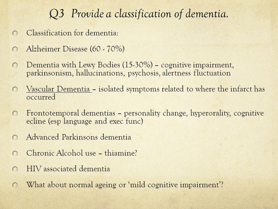 Q3 Provide a classification of dementia.