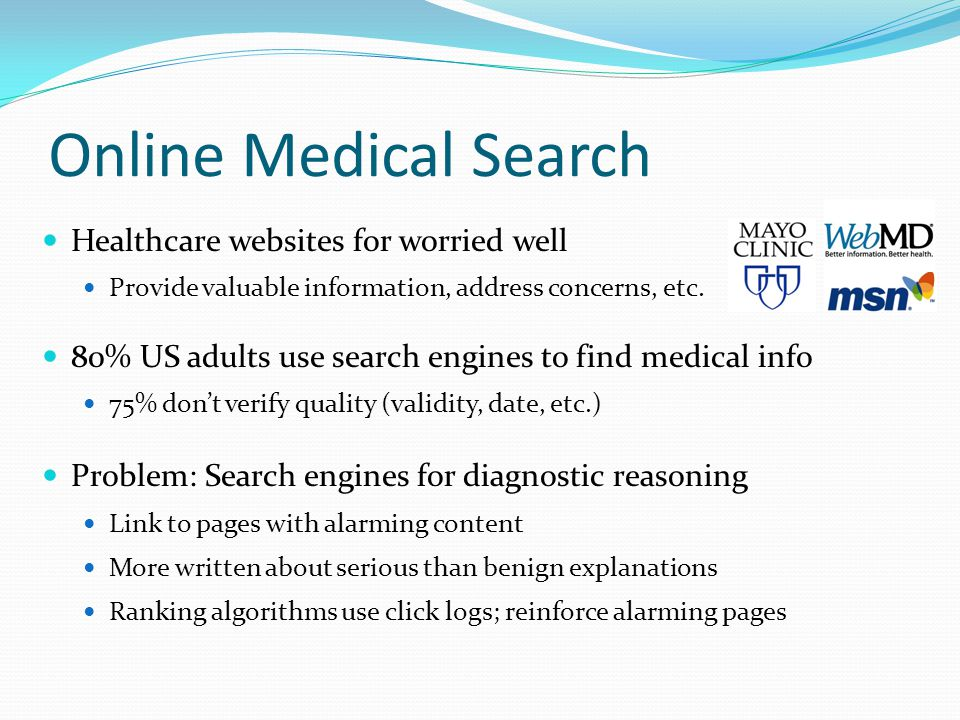 Online Medical Search Healthcare websites for worried well Provide valuable information, address concerns, etc.