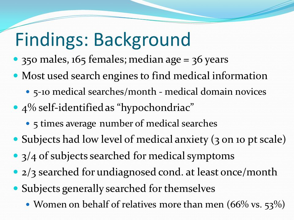 Findings: Undiagnosed Conditions Question Group AllMaleFemale How often do your Web searches for symptoms / basic medical conditions lead to your review of content on serious illnesses.