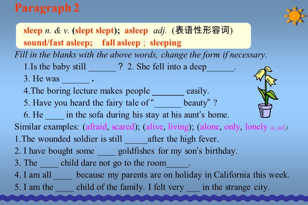 Paragraph 2 sleep n.& v. (slept slept); asleep adj.