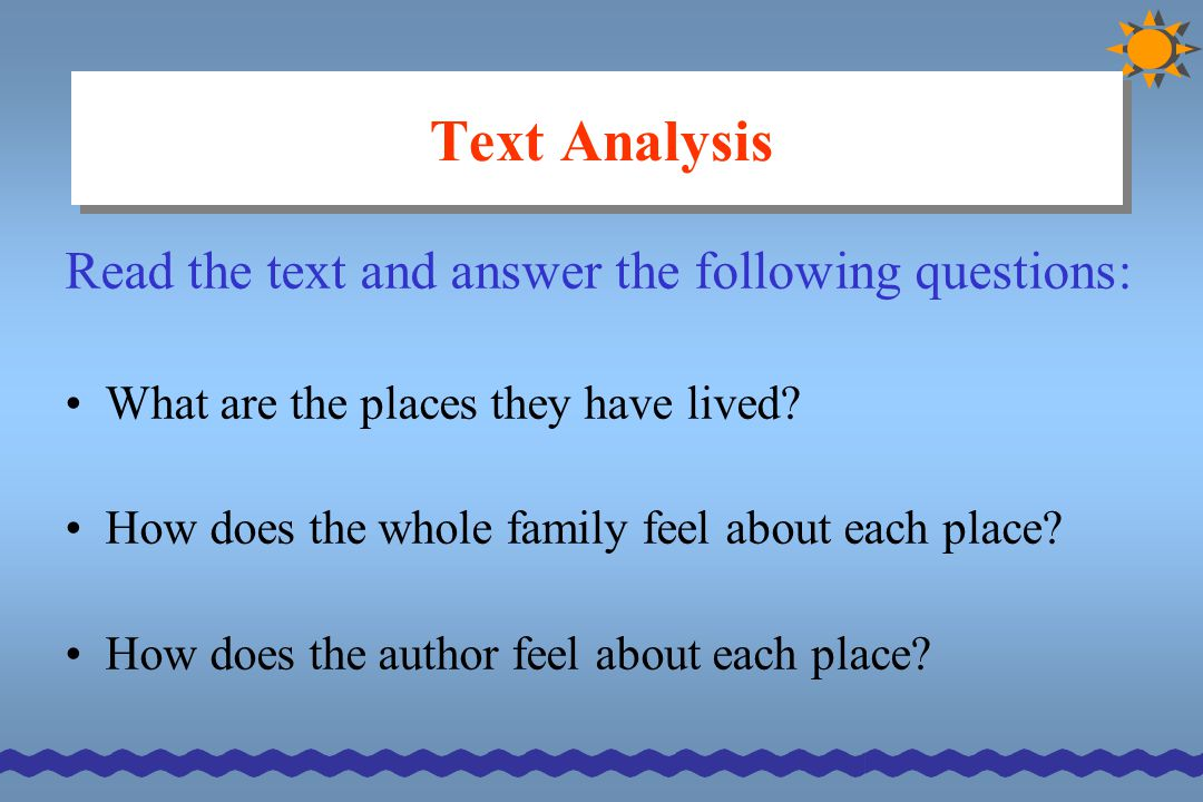 Text Analysis Read the text and answer the following questions: What are the places they have lived? How does the whole family feel about each place?
