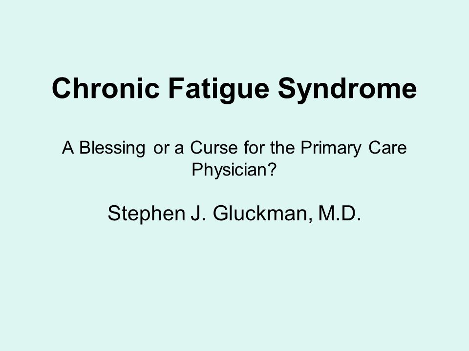 Chronic Fatigue Syndrome Why have a lecture on it in a conference on infectious diseases.