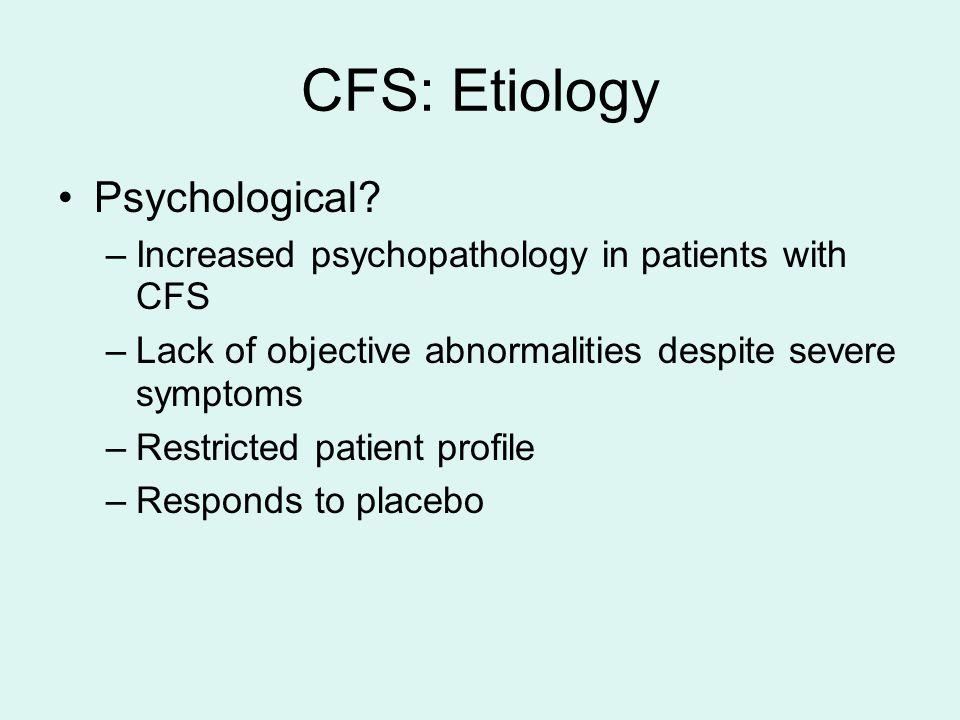 CFS: Etiology Psychological.