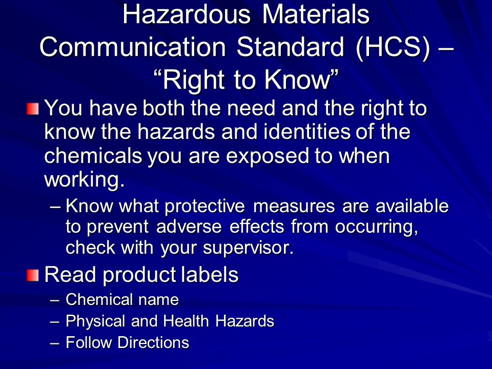 """Hazardous Materials Communication Standard (HCS) – """"Right to Know"""" You have both the need and the right to know the hazards and identities of the chem"""