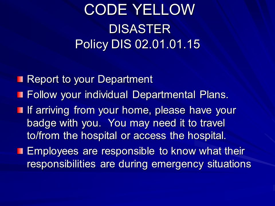 CODE YELLOW DISASTER Policy DIS 02.01.01.15 CODE YELLOW DISASTER Policy DIS 02.01.01.15 Report to your Department Follow your individual Departmental