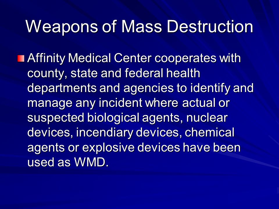 Weapons of Mass Destruction Affinity Medical Center cooperates with county, state and federal health departments and agencies to identify and manage a
