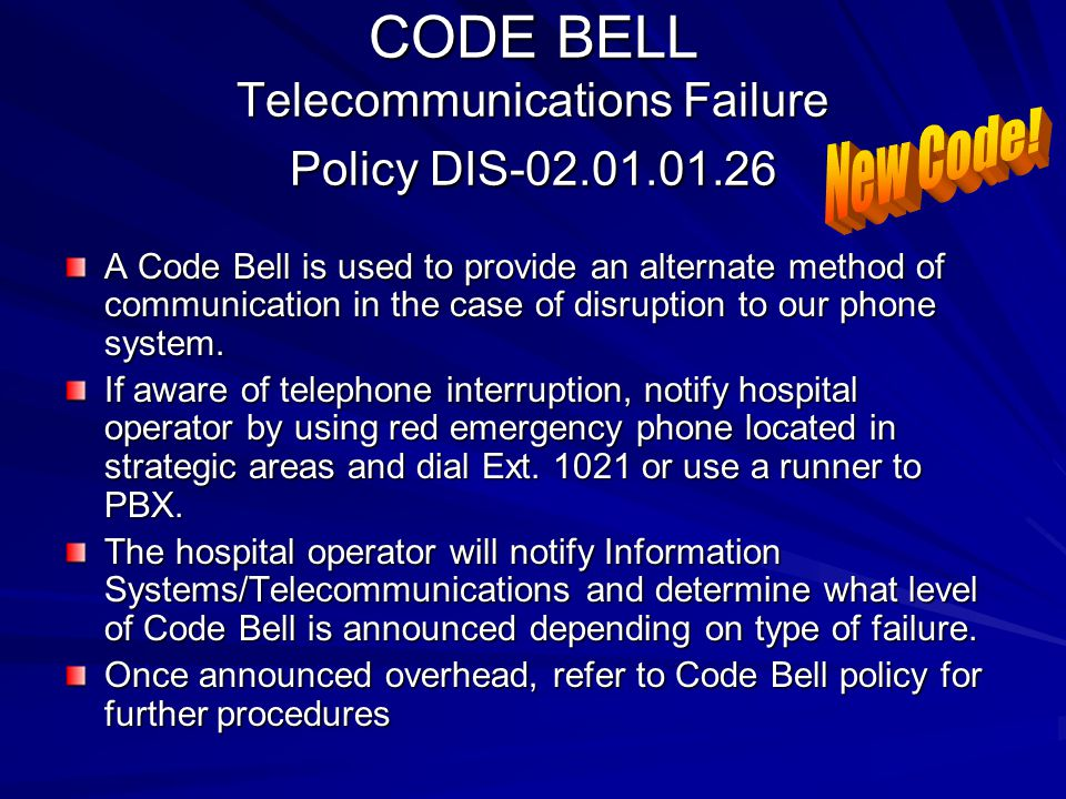 CODE BELL Telecommunications Failure Policy DIS-02.01.01.26 A Code Bell is used to provide an alternate method of communication in the case of disrupt