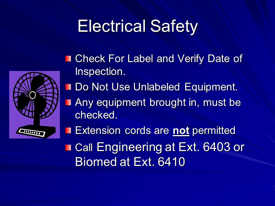 Electrical Safety Check For Label and Verify Date of Inspection. Do Not Use Unlabeled Equipment. Any equipment brought in, must be checked. Extension