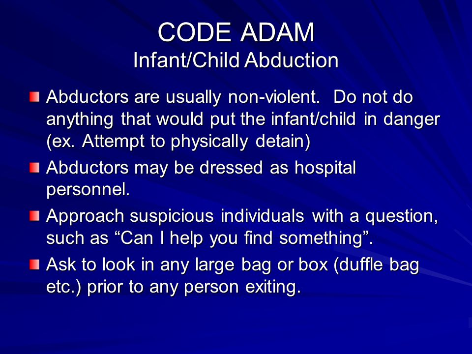 CODE ADAM Infant/Child Abduction If you feel threatened or uncomfortable by approaching a suspicious person, get a general description (height, weight, hair color, clothing).
