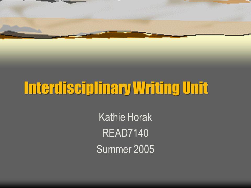 Interdisciplinary Writing Unit Kathie Horak READ7140 Summer 2005