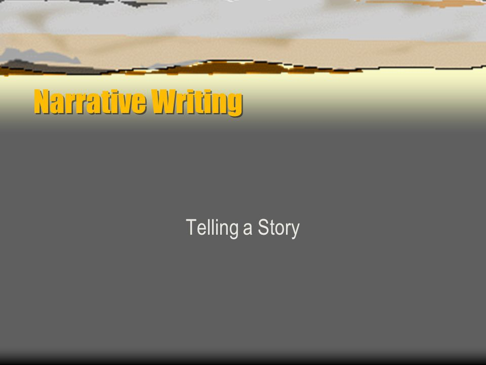 Narrative Writing Telling a Story