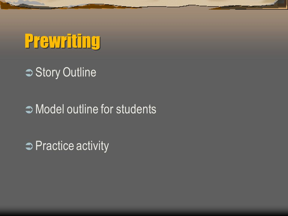 Prewriting  Story Outline  Model outline for students  Practice activity
