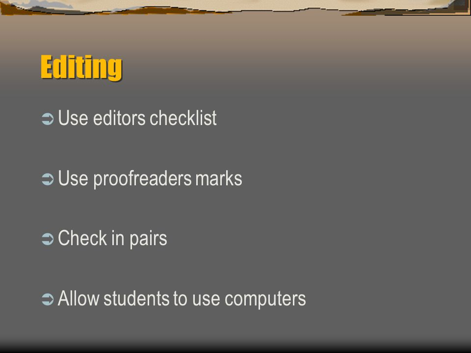 Editing  Use editors checklist  Use proofreaders marks  Check in pairs  Allow students to use computers