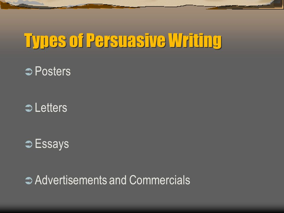 Types of Persuasive Writing  Posters  Letters  Essays  Advertisements and Commercials