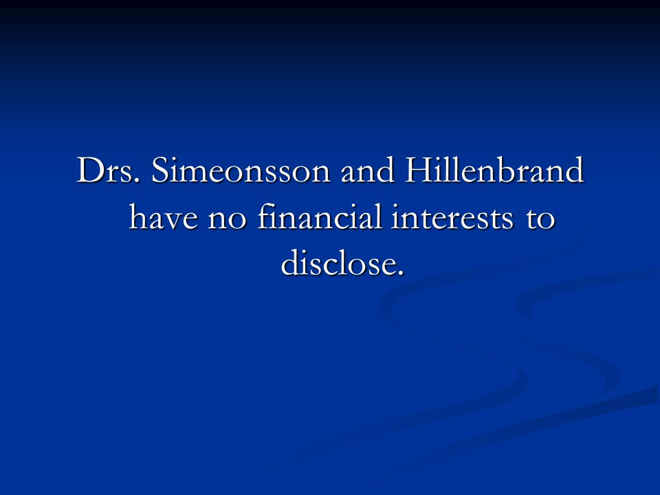 Drs. Simeonsson and Hillenbrand have no financial interests to disclose.