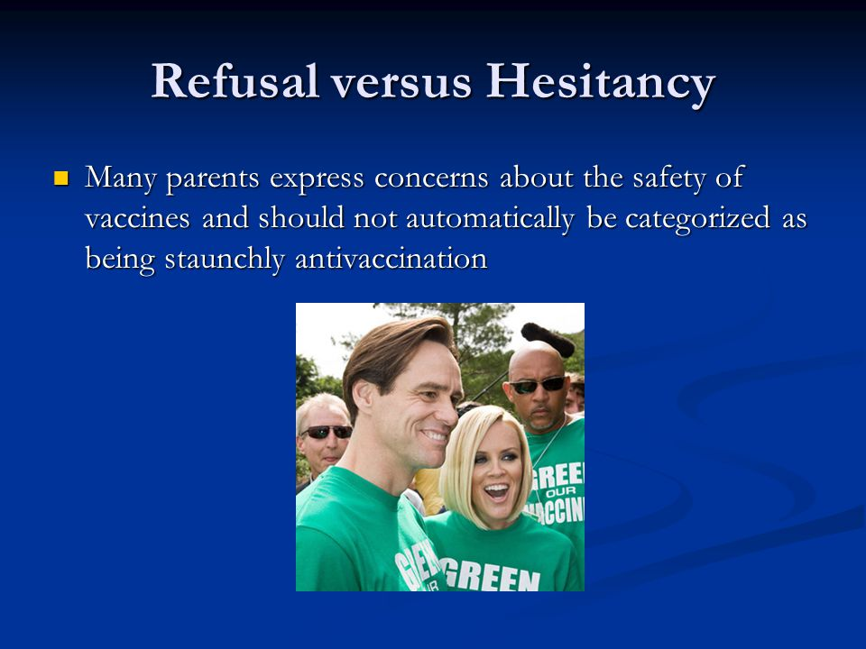 Refusal versus Hesitancy Many parents express concerns about the safety of vaccines and should not automatically be categorized as being staunchly antivaccination Many parents express concerns about the safety of vaccines and should not automatically be categorized as being staunchly antivaccination