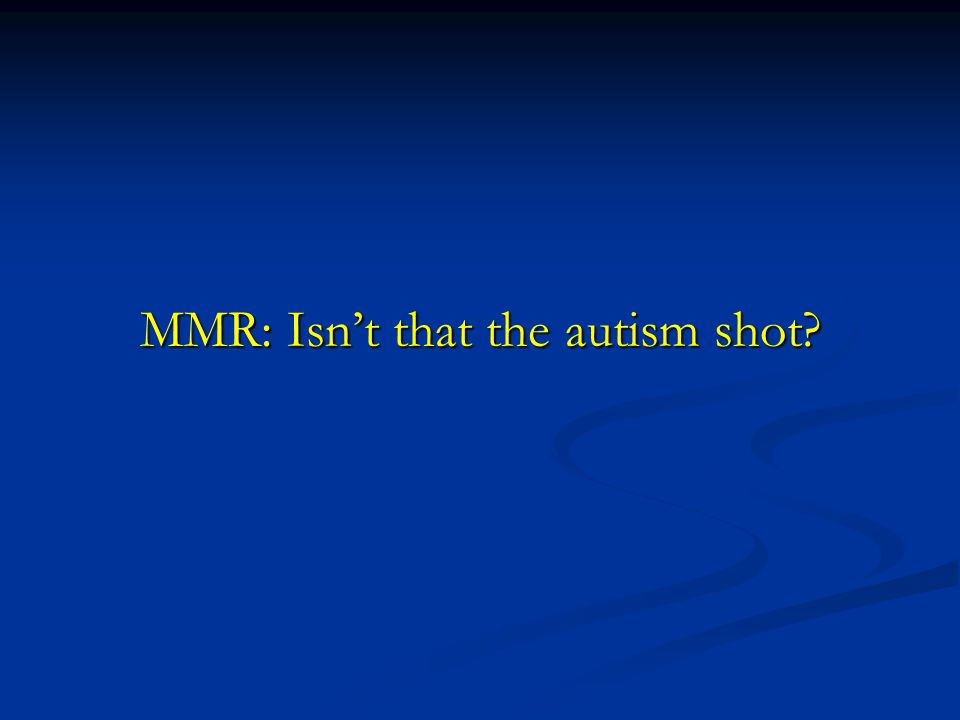 MMR: Isn't that the autism shot