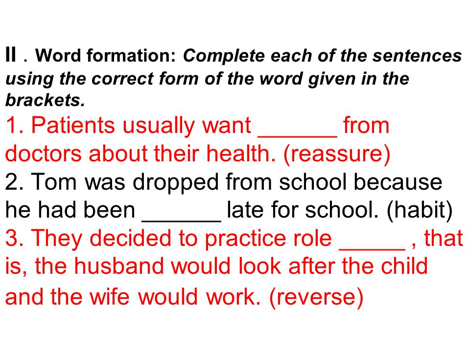 II . Word formation: Complete each of the sentences using the correct form of the word given in the brackets.