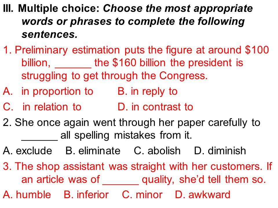 III. Multiple choice: Choose the most appropriate words or phrases to complete the following sentences. 1. Preliminary estimation puts the figure at a