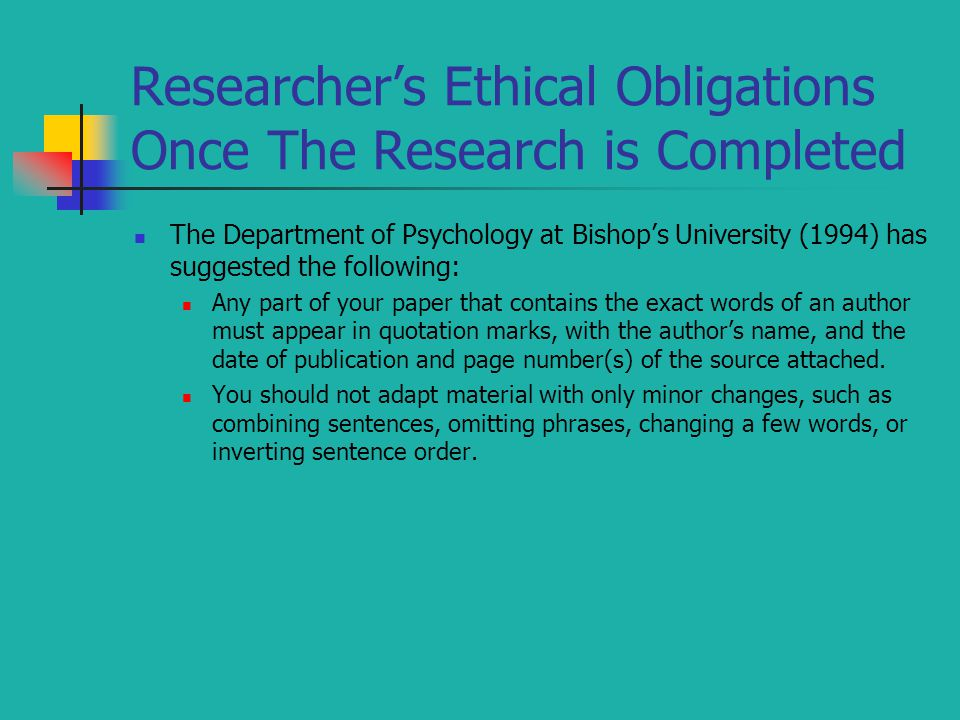 Researcher's Ethical Obligations Once The Research is Completed The Department of Psychology at Bishop's University (1994) has suggested the following
