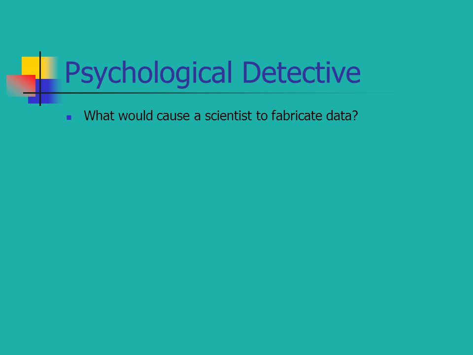 What would cause a scientist to fabricate data?