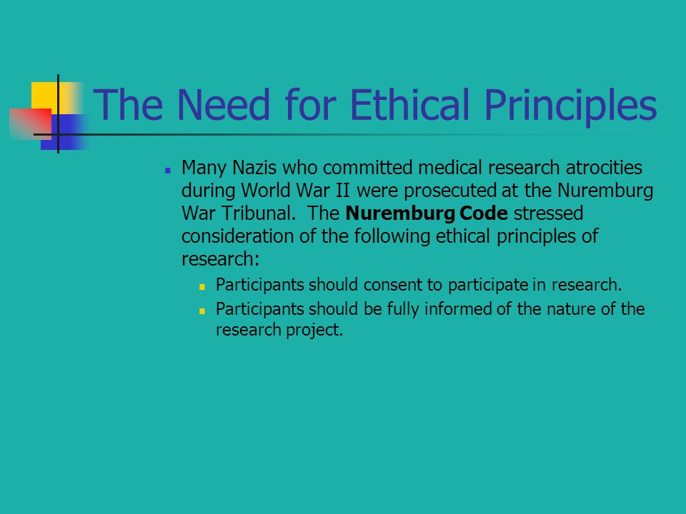 The Need for Ethical Principles Many Nazis who committed medical research atrocities during World War II were prosecuted at the Nuremburg War Tribunal.