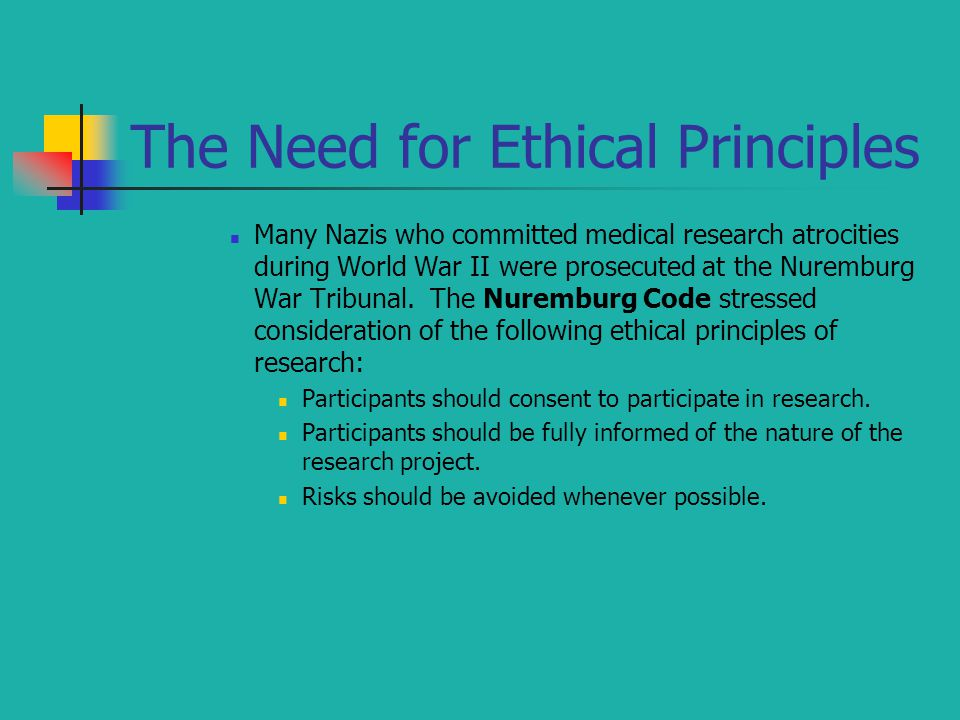 The Need for Ethical Principles Many Nazis who committed medical research atrocities during World War II were prosecuted at the Nuremburg War Tribunal