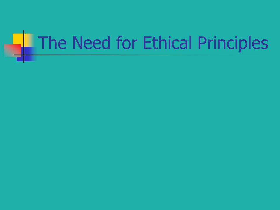 The Need for Ethical Principles