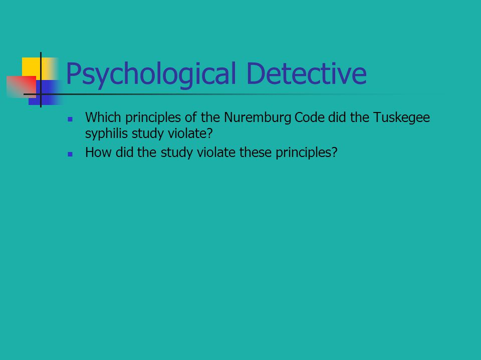 Psychological Detective Which principles of the Nuremburg Code did the Tuskegee syphilis study violate.