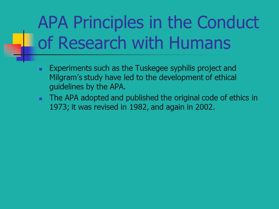 APA Principles in the Conduct of Research with Humans Experiments such as the Tuskegee syphilis project and Milgram's study have led to the developmen