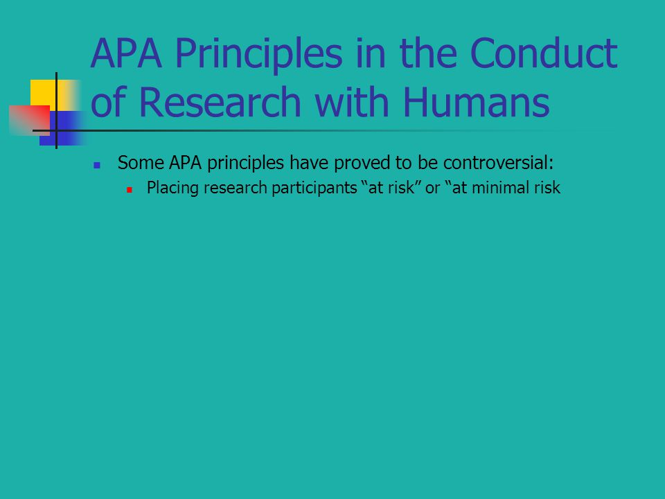 "APA Principles in the Conduct of Research with Humans Some APA principles have proved to be controversial: Placing research participants ""at risk"" or"