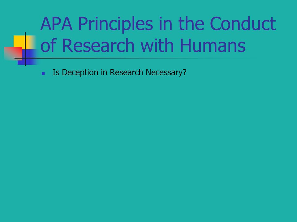 APA Principles in the Conduct of Research with Humans Is Deception in Research Necessary?