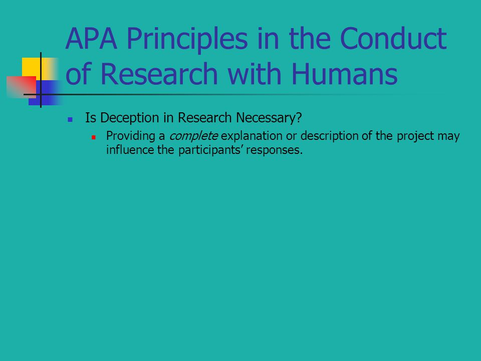 APA Principles in the Conduct of Research with Humans Is Deception in Research Necessary? Providing a complete explanation or description of the proje