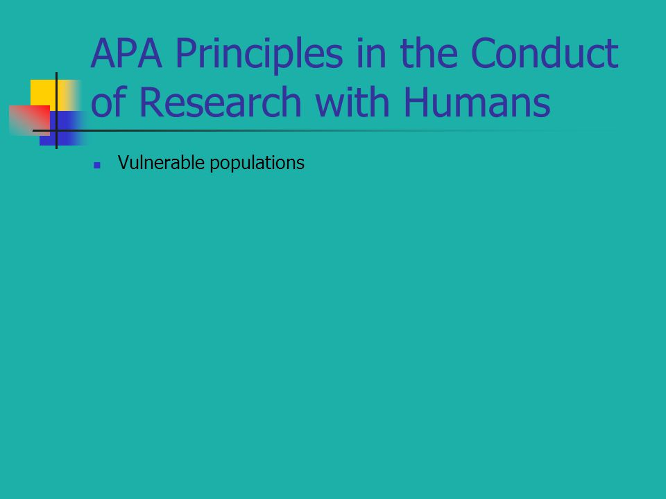 APA Principles in the Conduct of Research with Humans Vulnerable populations