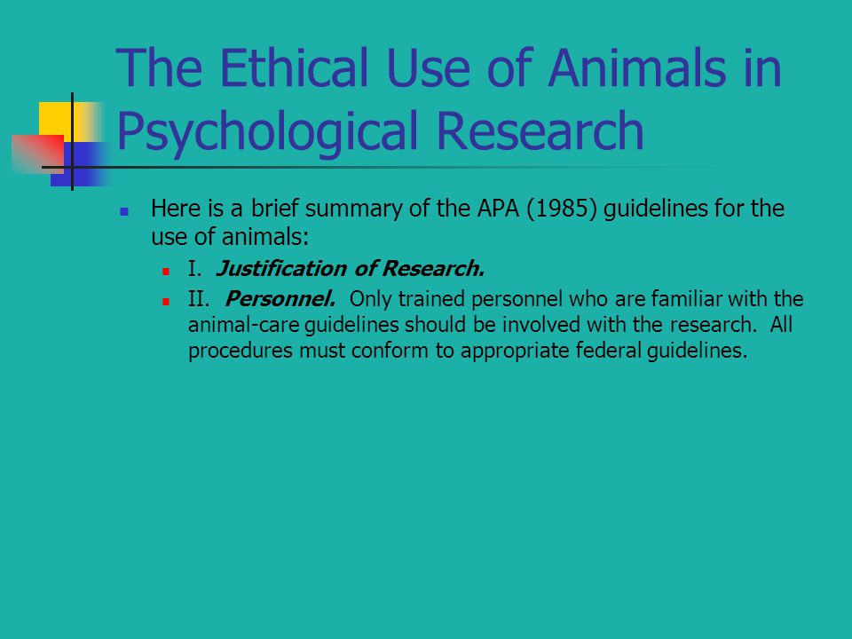 The Ethical Use of Animals in Psychological Research Here is a brief summary of the APA (1985) guidelines for the use of animals: I.