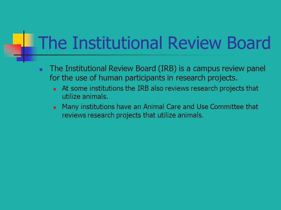 The Institutional Review Board The Institutional Review Board (IRB) is a campus review panel for the use of human participants in research projects. A