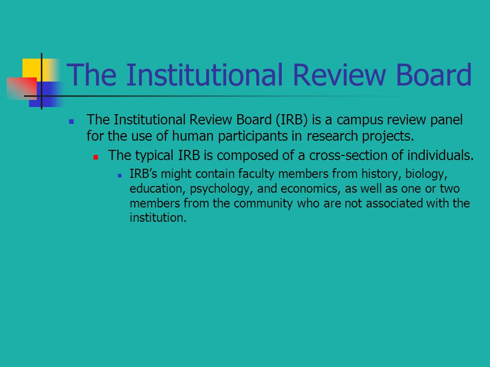 The Institutional Review Board The Institutional Review Board (IRB) is a campus review panel for the use of human participants in research projects. T