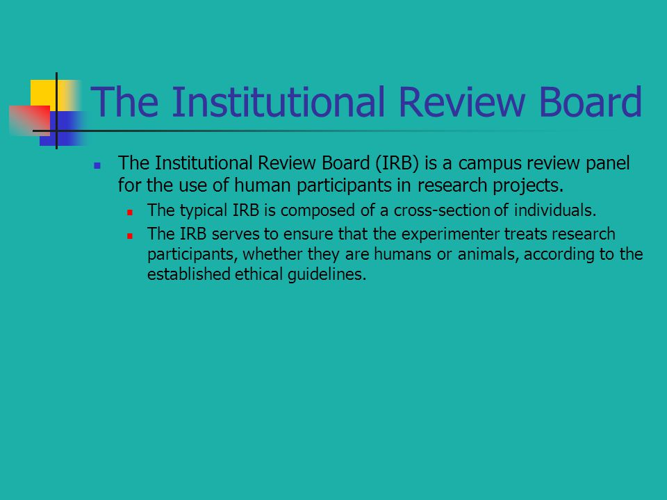 The Institutional Review Board The Institutional Review Board (IRB) is a campus review panel for the use of human participants in research projects.