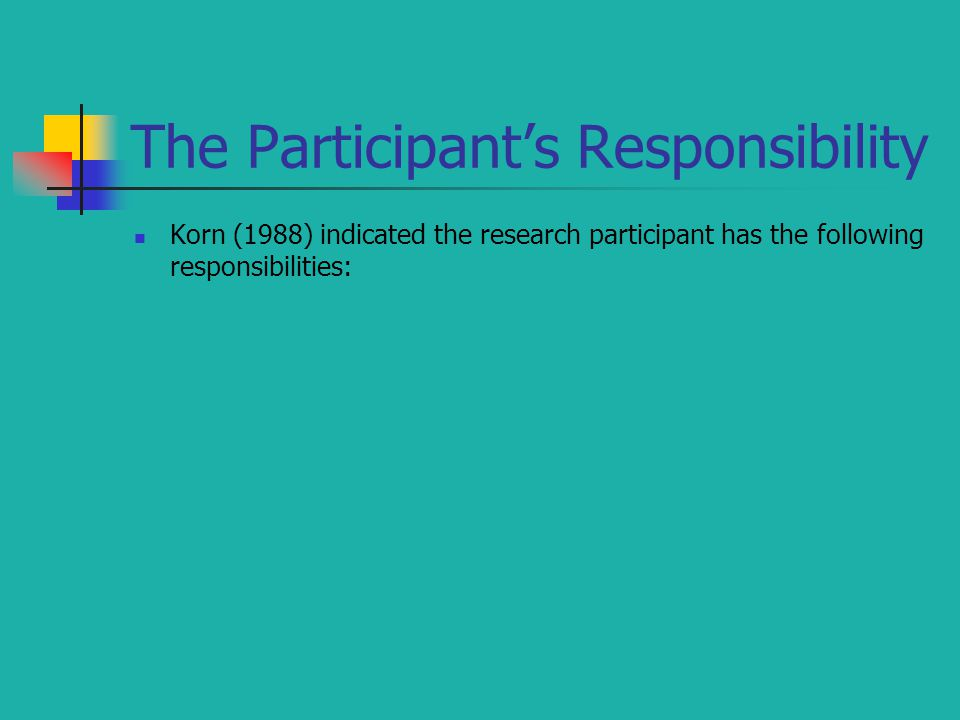 Korn (1988) indicated the research participant has the following responsibilities: