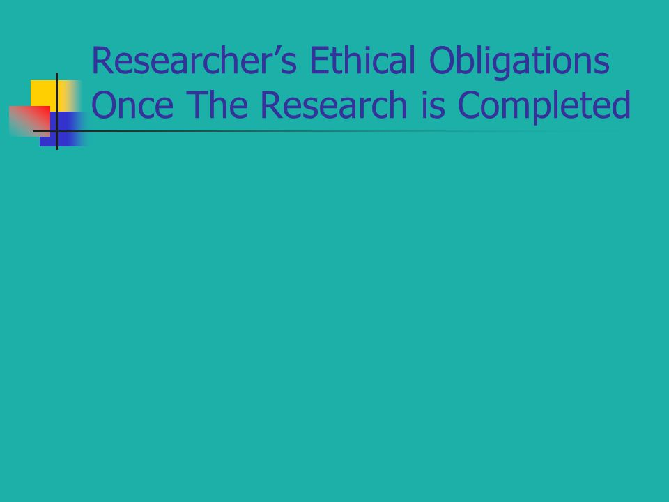 Researcher's Ethical Obligations Once The Research is Completed