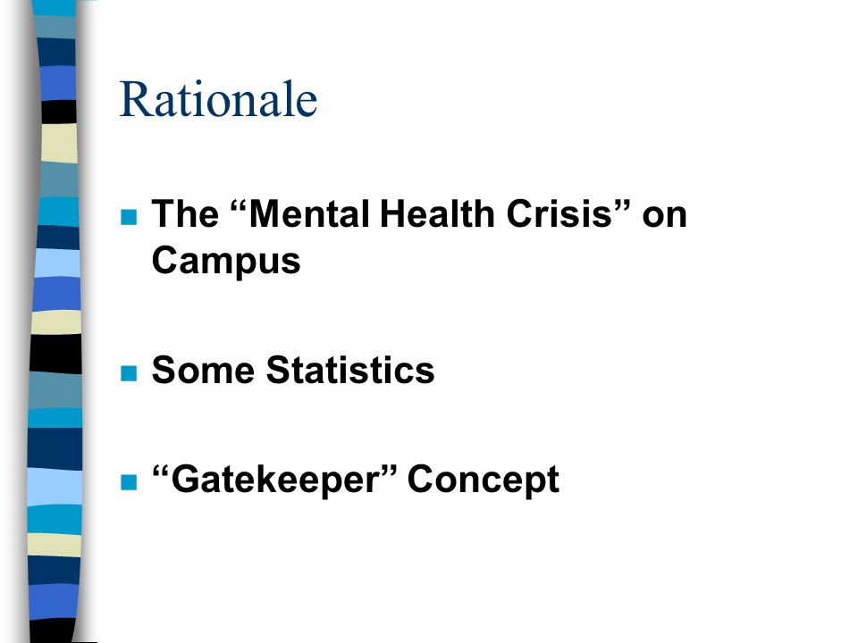 Rationale n The Mental Health Crisis on Campus n Some Statistics n Gatekeeper Concept