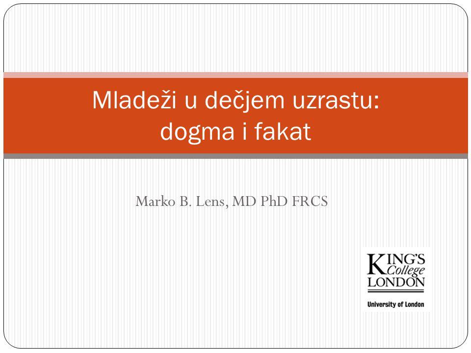 Marko B. Lens, MD PhD FRCS Mladeži u dečjem uzrastu: dogma i fakat
